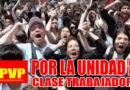 Unidad de todos los trabajadores para luchar contra los explotadores, contra los corruptos y contra los politiqueros